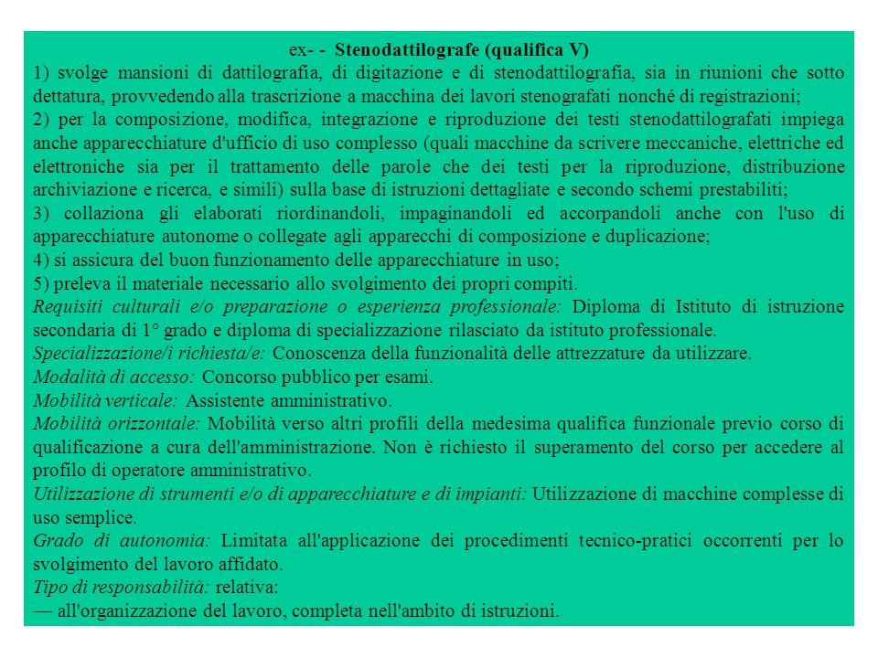 ex- - Stenodattilografe (qualifica V) 1) svolge mansioni di dattilografia, di digitazione e di stenodattilografia, sia in riunioni che sotto dettatur