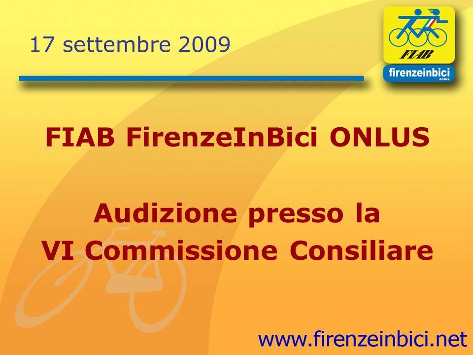 17 settembre 2009 FIAB FirenzeInBici ONLUS Audizione presso la VI Commissione Consiliare