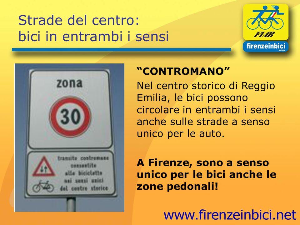 Strade del centro: bici in entrambi i sensi CONTROMANO Nel centro storico di Reggio Emilia, le bici possono circolare in entrambi i sensi anche sulle