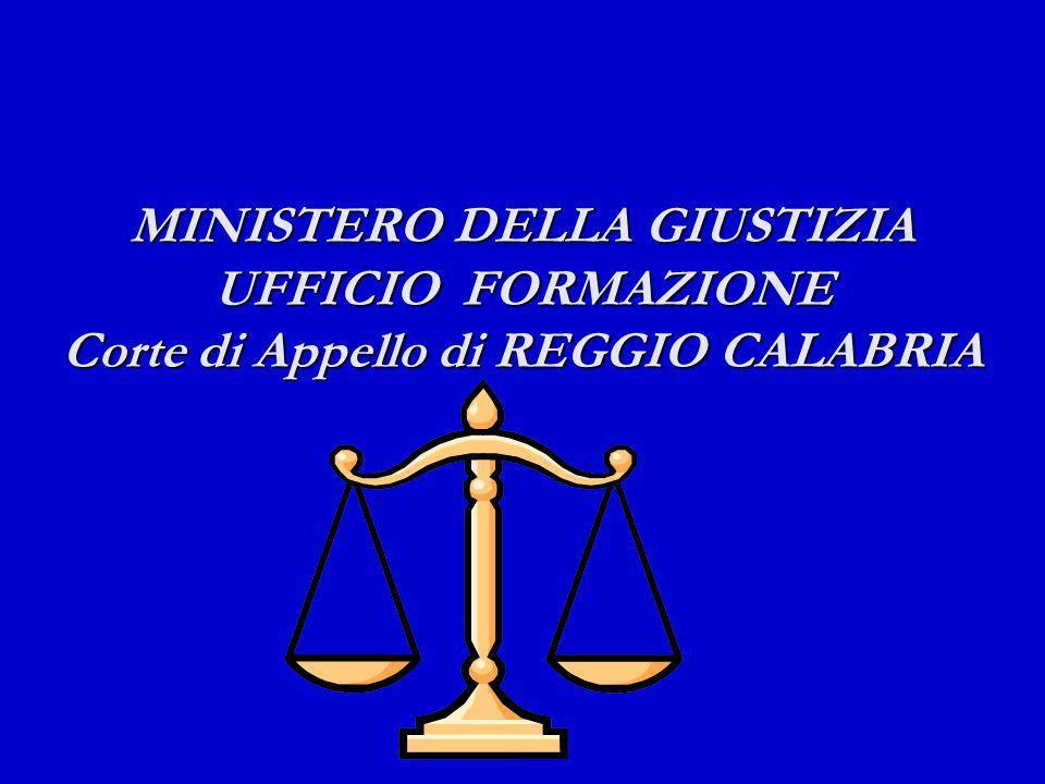 MINISTERO DELLA GIUSTIZIA UFFICIO FORMAZIONE Corte di Appello di REGGIO CALABRIA MINISTERO DELLA GIUSTIZIA UFFICIO FORMAZIONE Corte di Appello di REGG