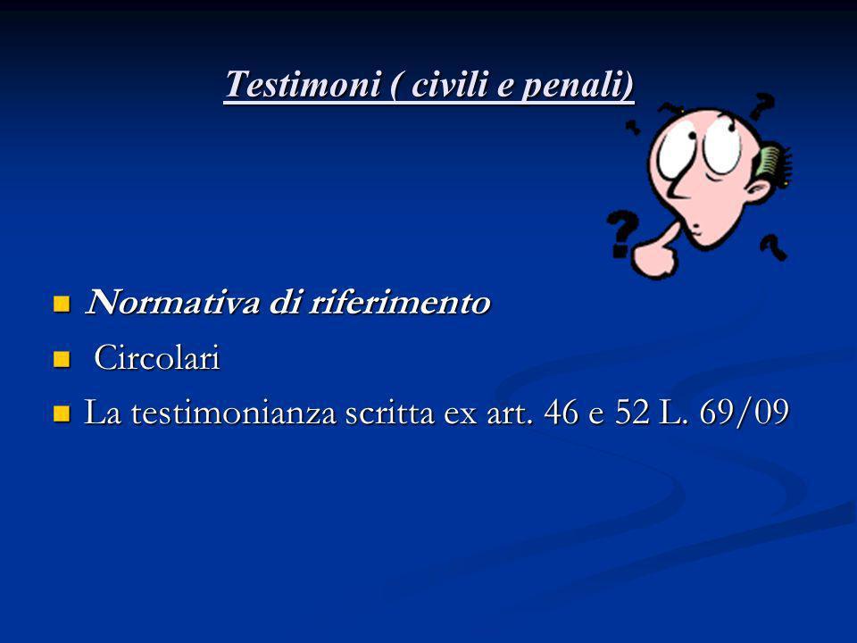 Testimoni ( civili e penali) Normativa di riferimento Normativa di riferimento Circolari Circolari La testimonianza scritta ex art. 46 e 52 L. 69/09 L