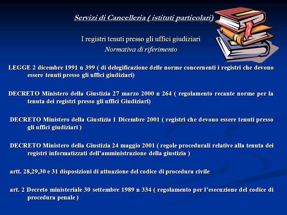 Servizi di Cancelleria ( istituti particolari) I registri tenuti presso gli uffici giudiziari Normativa di riferimento LEGGE 2 dicembre 1991 n 399 ( d