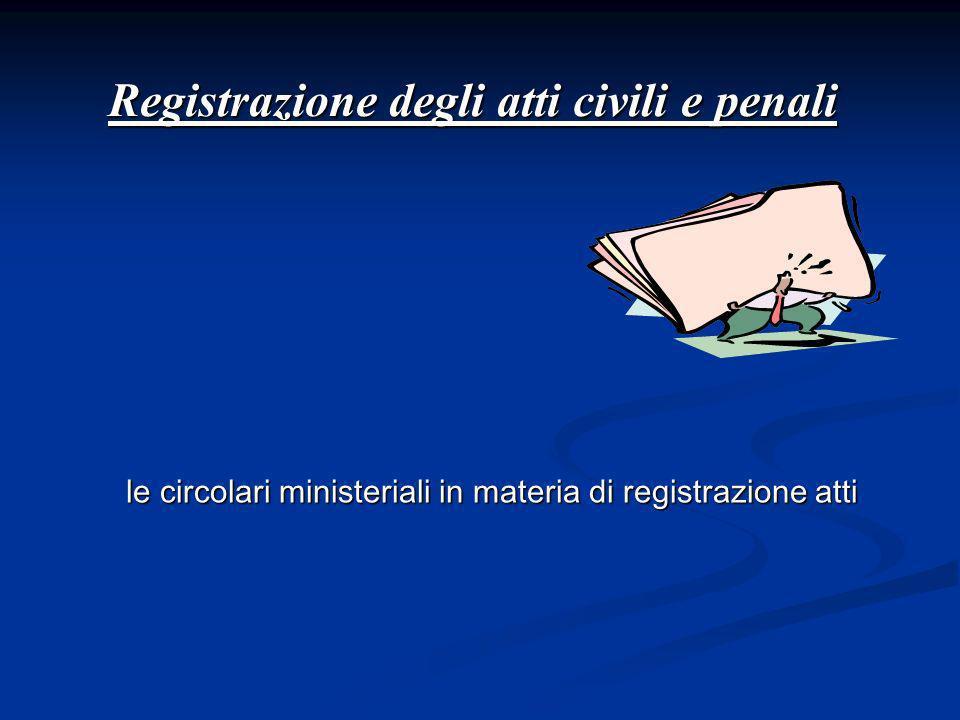 Registrazione degli atti civili e penali le circolari ministeriali in materia di registrazione atti le circolari ministeriali in materia di registrazi