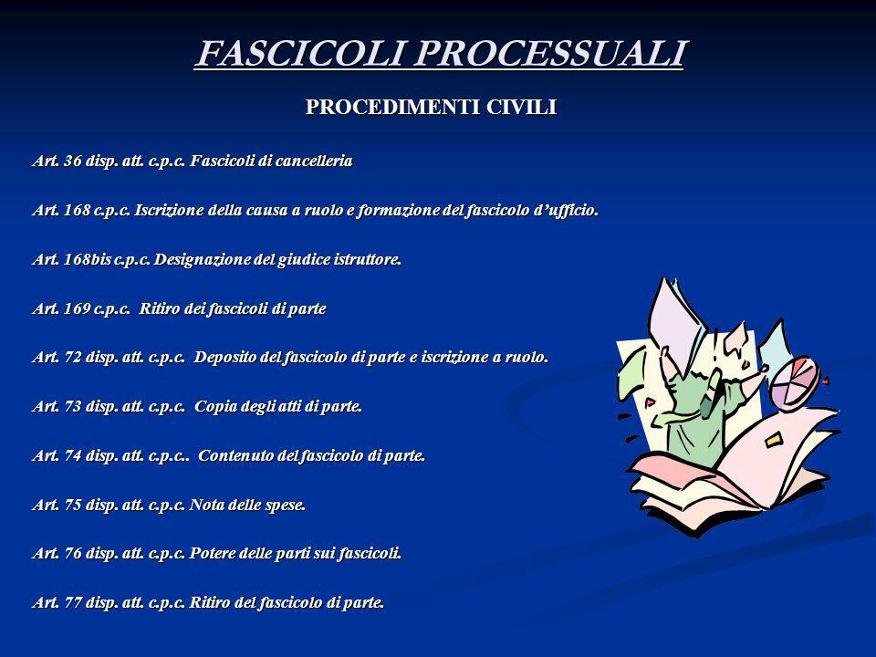 FASCICOLI PROCESSUALI PROCEDIMENTI CIVILI Art. 36 disp. att. c.p.c. Fascicoli di cancelleria Art. 168 c.p.c. Iscrizione della causa a ruolo e formazio