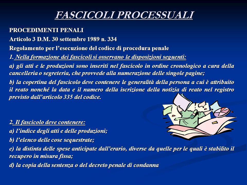 FASCICOLI PROCESSUALI PROCEDIMENTI PENALI Articolo 3 D.M. 30 settembre 1989 n. 334 Regolamento per lesecuzione del codice di procedura penale 1. Nella