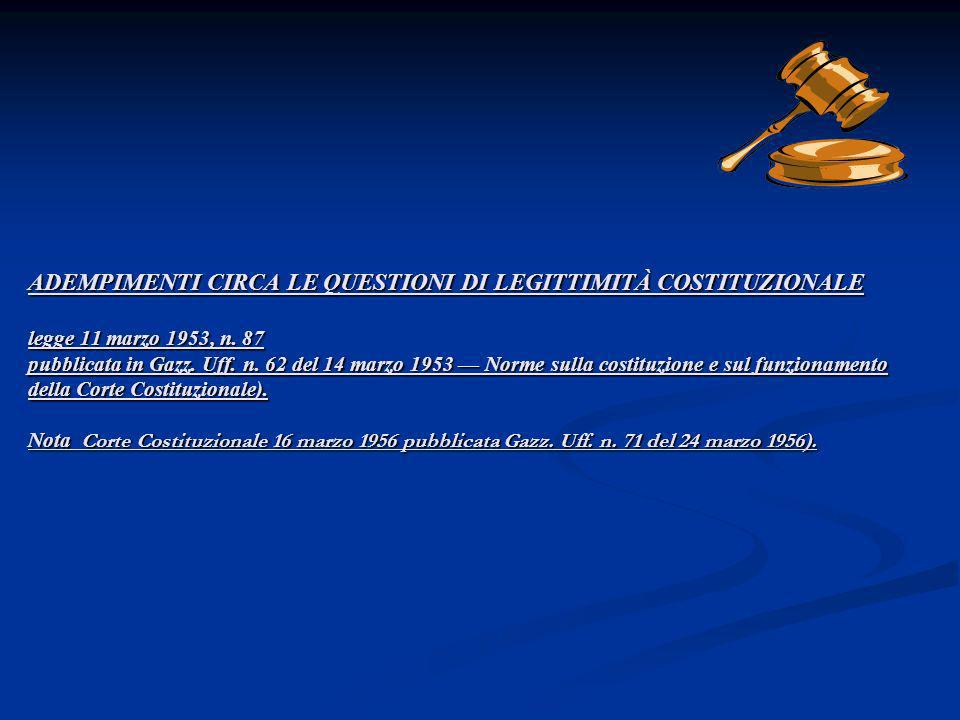 ADEMPIMENTI CIRCA LE QUESTIONI DI LEGITTIMITÀ COSTITUZIONALE legge 11 marzo 1953, n. 87 pubblicata in Gazz. Uff. n. 62 del 14 marzo 1953 Norme sulla c