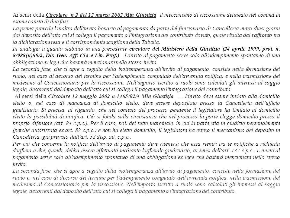 Ai sensi della Circolare n 2 del 12 marzo 2002 Min Giustizia il meccanismo di riscossione delineato nel comma in esame consta di due fasi. La prima pr