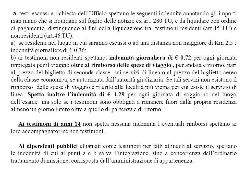 ai testi escussi a richiesta dellUfficio spettano le seguenti indennità,annotando gli importi man mano che si liquidano sul foglio delle notizie ex ar
