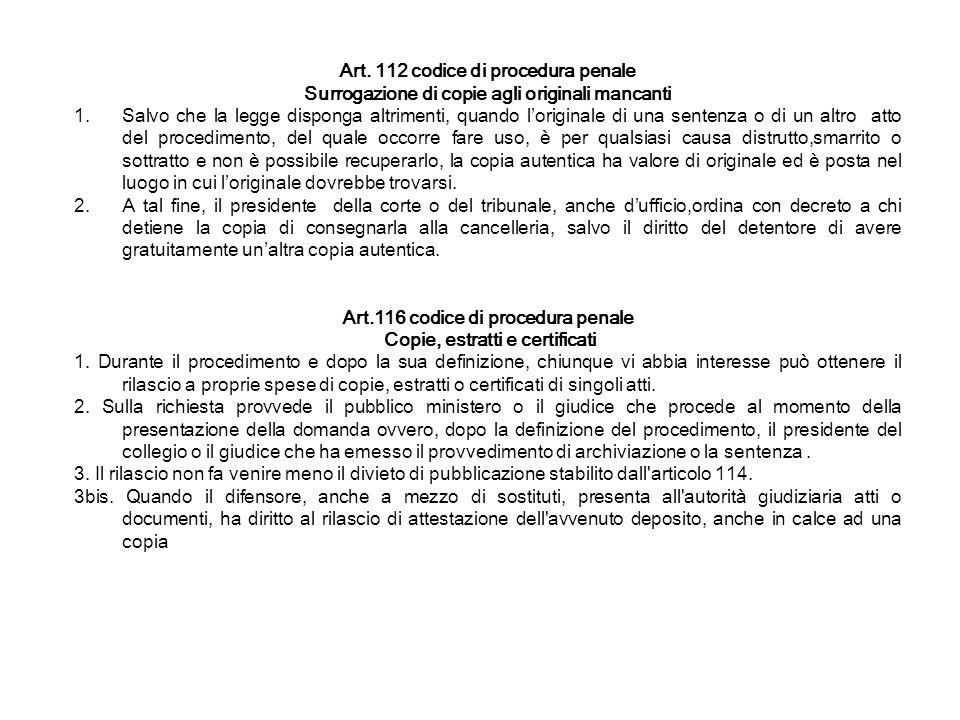 Art. 112 codice di procedura penale Surrogazione di copie agli originali mancanti 1.Salvo che la legge disponga altrimenti, quando loriginale di una s