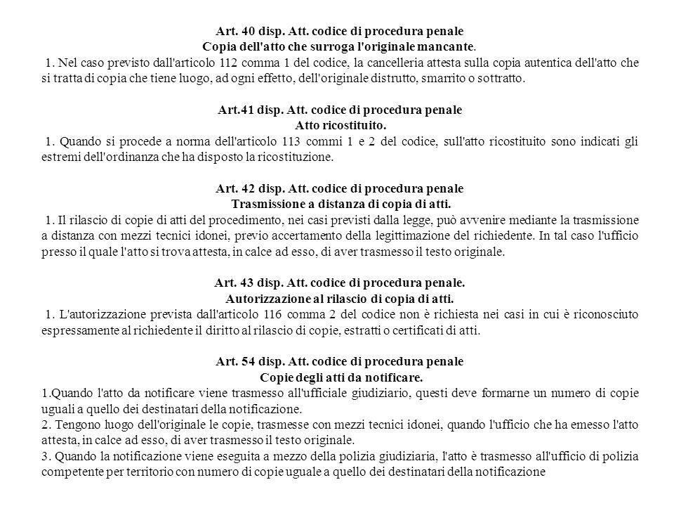 Art. 40 disp. Att. codice di procedura penale Copia dell'atto che surroga l'originale mancante. 1. Nel caso previsto dall'articolo 112 comma 1 del cod