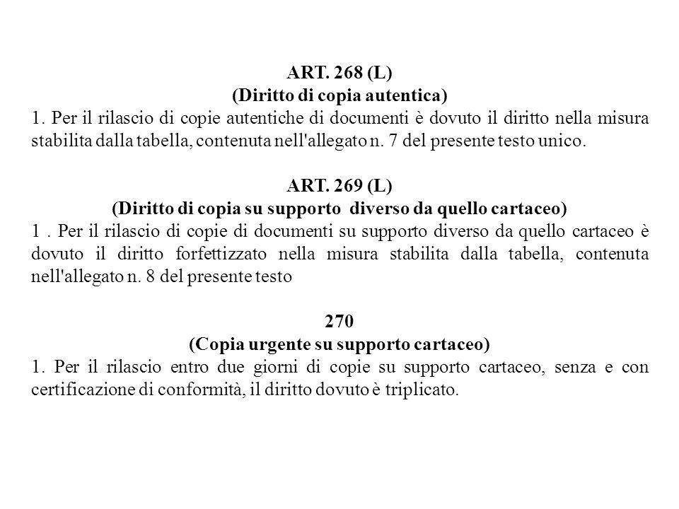 ART. 268 (L) (Diritto di copia autentica) 1. Per il rilascio di copie autentiche di documenti è dovuto il diritto nella misura stabilita dalla tabella