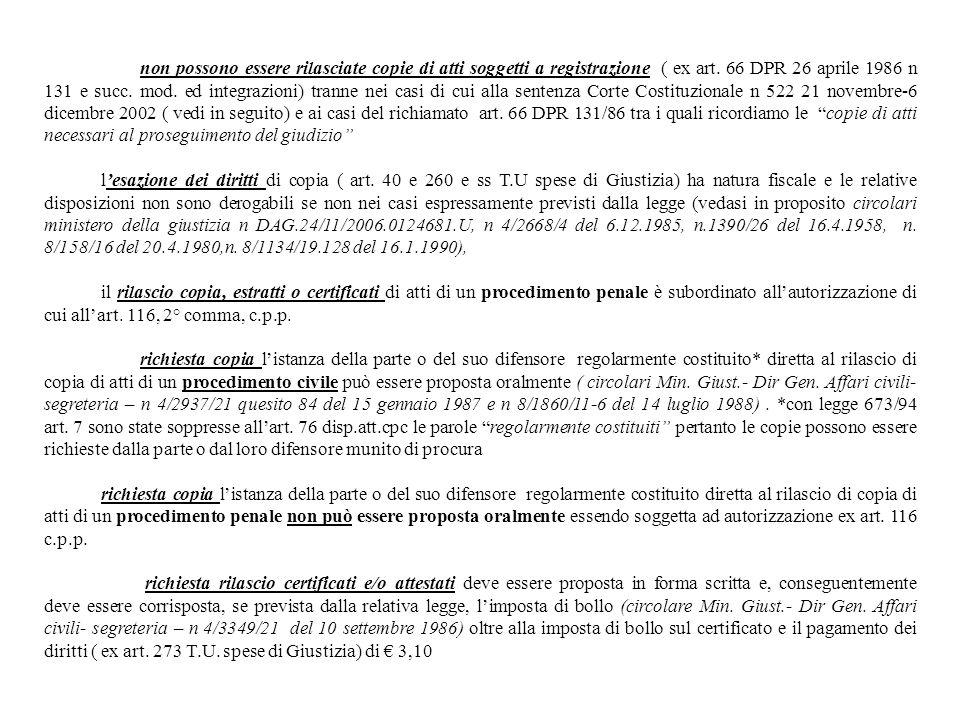 non possono essere rilasciate copie di atti soggetti a registrazione ( ex art. 66 DPR 26 aprile 1986 n 131 e succ. mod. ed integrazioni) tranne nei ca