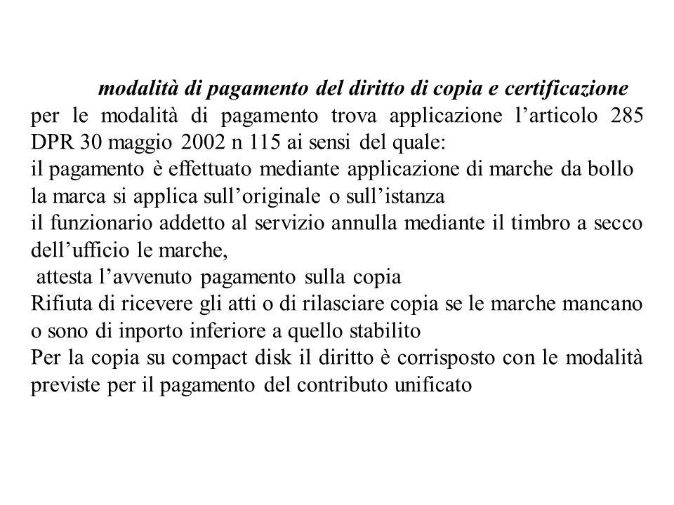 modalità di pagamento del diritto di copia e certificazione per le modalità di pagamento trova applicazione larticolo 285 DPR 30 maggio 2002 n 115 ai