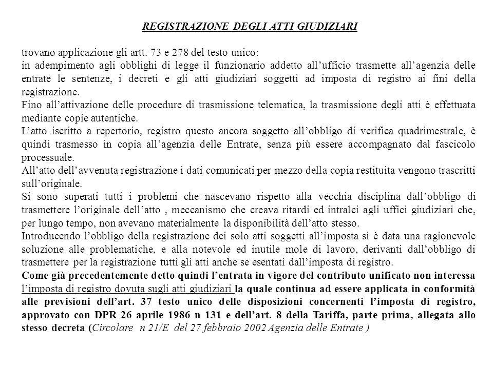 REGISTRAZIONE DEGLI ATTI GIUDIZIARI trovano applicazione gli artt. 73 e 278 del testo unico: in adempimento agli obblighi di legge il funzionario adde
