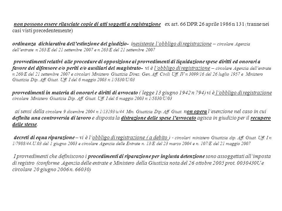 non possono essere rilasciate copie di atti soggetti a registrazione ex art. 66 DPR 26 aprile 1986 n 131 ( tranne nei casi visti precedentemente) ordi