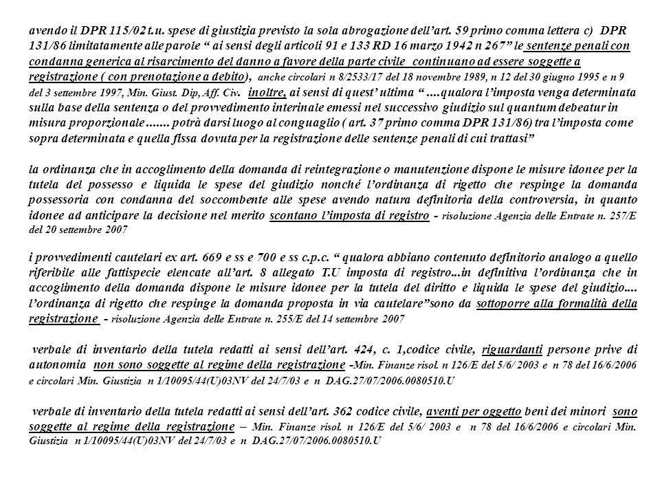 avendo il DPR 115/02 t.u. spese di giustizia previsto la sola abrogazione dellart. 59 primo comma lettera c) DPR 131/86 limitatamente alle parole ai s