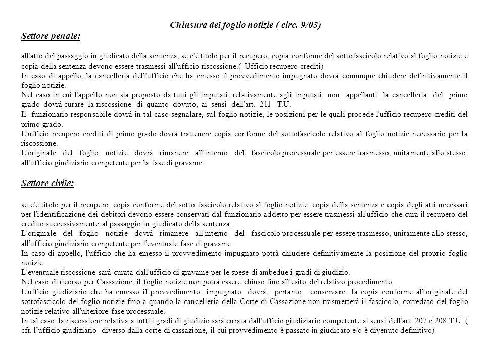 Chiusura del foglio notizie ( circ. 9/03) Settore penale: all'atto del passaggio in giudicato della sentenza, se c'è titolo per il recupero, copia con