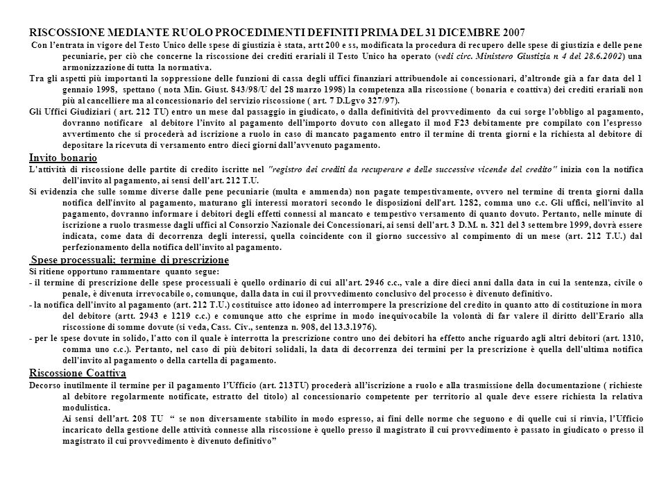 RISCOSSIONE MEDIANTE RUOLO PROCEDIMENTI DEFINITI PRIMA DEL 31 DICEMBRE 2007 Con lentrata in vigore del Testo Unico delle spese di giustizia è stata, a