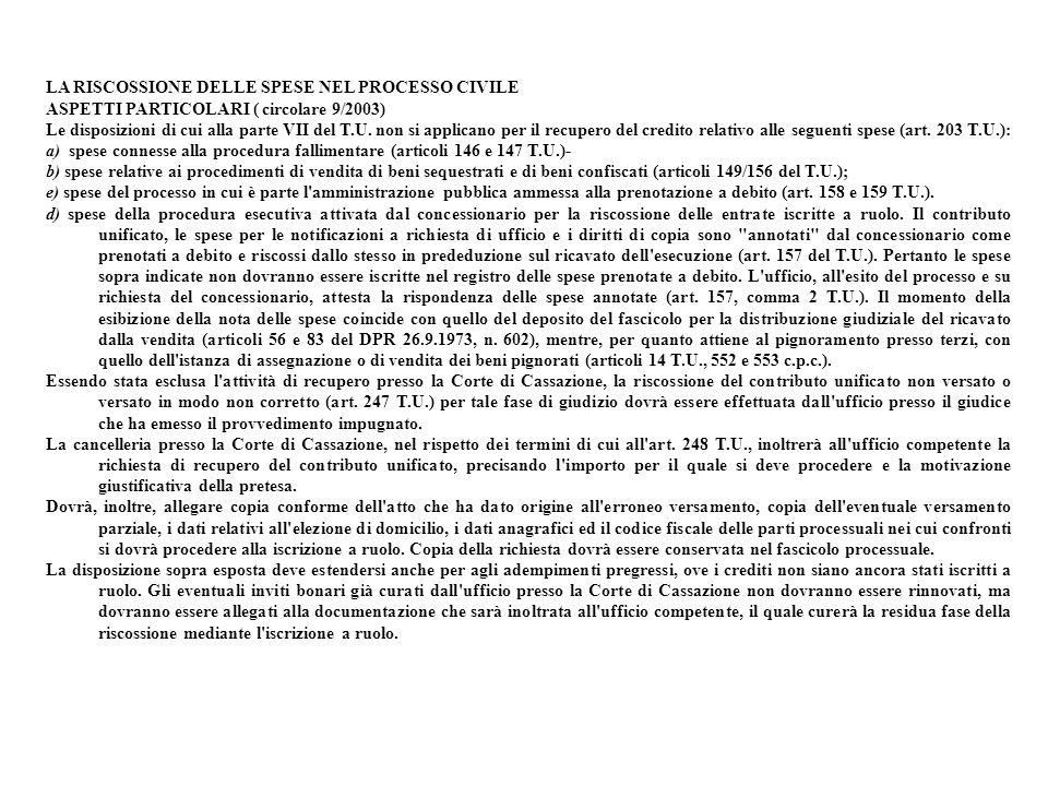 LA RISCOSSIONE DELLE SPESE NEL PROCESSO CIVILE ASPETTI PARTICOLARI ( circolare 9/2003) Le disposizioni di cui alla parte VII del T.U. non si applicano
