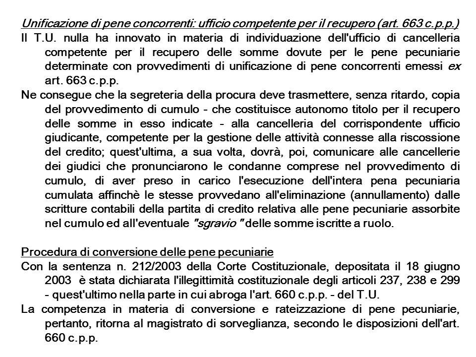Unificazione di pene concorrenti: ufficio competente per il recupero (art. 663 c.p.p.) Il T.U. nulla ha innovato in materia di individuazione dell'uff