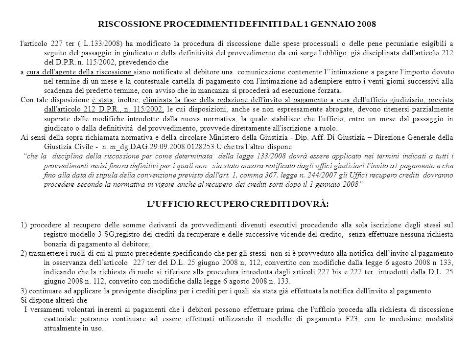 RISCOSSIONE PROCEDIMENTI DEFINITI DAL 1 GENNAIO 2008 l'articolo 227 ter ( L.133/2008) ha modificato la procedura di riscossione dalle spese processual
