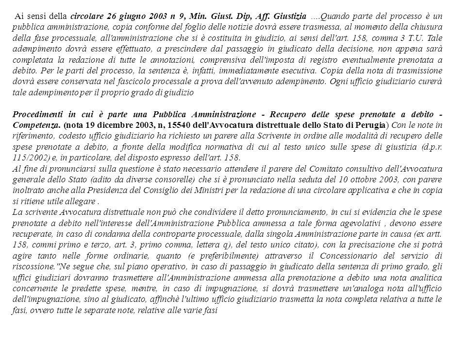 Ai sensi della circolare 26 giugno 2003 n 9, Min. Giust. Dip, Aff. Giustizia ….Quando parte del processo è un pubblica amministrazione, copia conforme