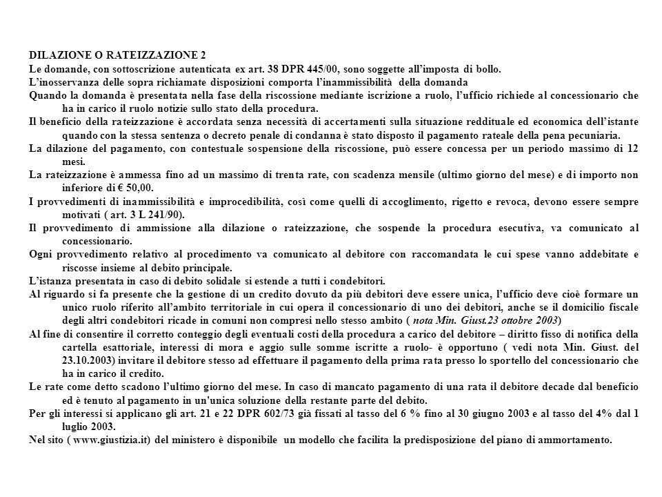DILAZIONE O RATEIZZAZIONE 2 Le domande, con sottoscrizione autenticata ex art. 38 DPR 445/00, sono soggette allimposta di bollo. Linosservanza delle s