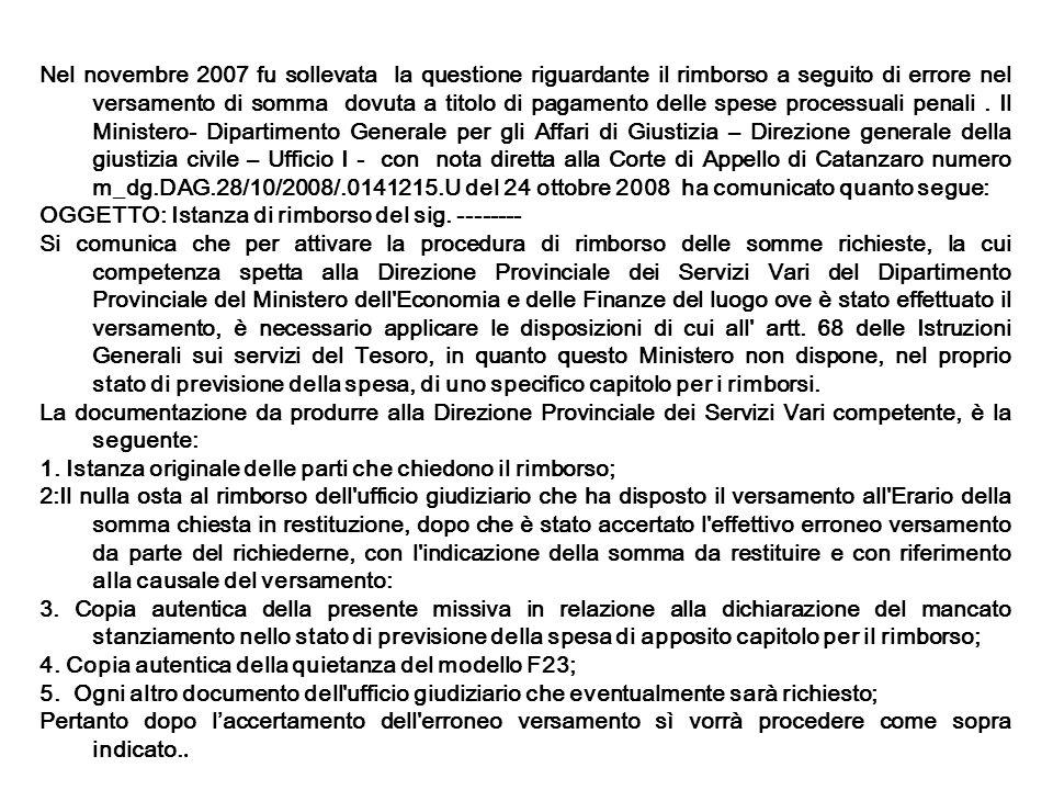 Nel novembre 2007 fu sollevata la questione riguardante il rimborso a seguito di errore nel versamento di somma dovuta a titolo di pagamento delle spe