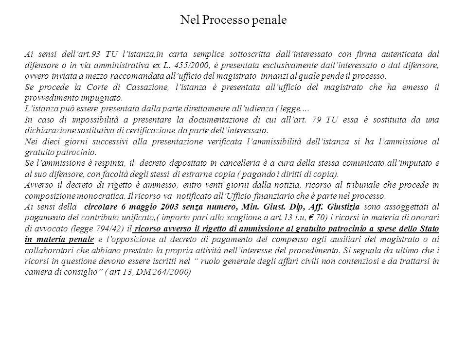Nel Processo penale Ai sensi dellart.93 TU listanza,in carta semplice sottoscritta dallinteressato con firma autenticata dal difensore o in via ammini