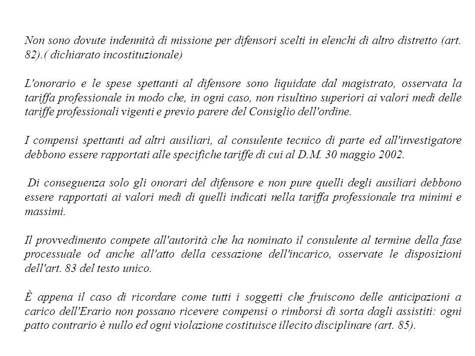 Non sono dovute indennità di missione per difensori scelti in elenchi di altro distretto (art. 82).( dichiarato incostituzionale) L'onorario e le spes