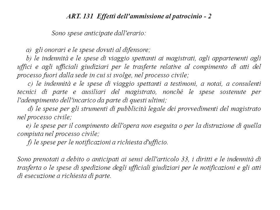 ART. 131 Effetti dell'ammissione al patrocinio - 2 Sono spese anticipate dall'erario: a) gli onorari e le spese dovuti al difensore; b) le indennità e