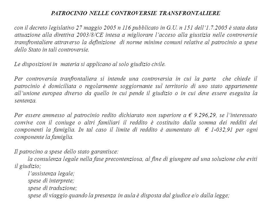 PATROCINIO NELLE CONTROVERSIE TRANSFRONTALIERE con il decreto legislativo 27 maggio 2005 n 116 pubblicato in G.U. n 151 dell1.7.2005 è stata data attu