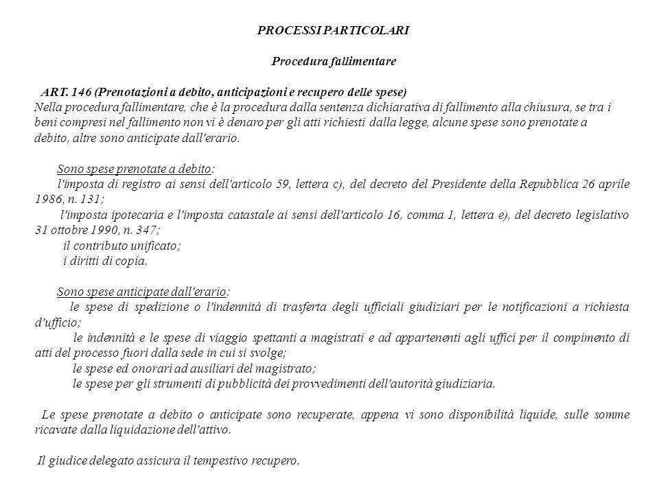 PROCESSI PARTICOLARI Procedura fallimentare ART. 146 (Prenotazioni a debito, anticipazioni e recupero delle spese) Nella procedura fallimentare, che è