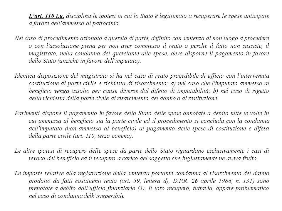 Lart. 110 t.u. disciplina le ipotesi in cui lo Stato è legittimato a recuperare le spese anticipate a favore dell'ammesso al patrocinio. Nel caso di p