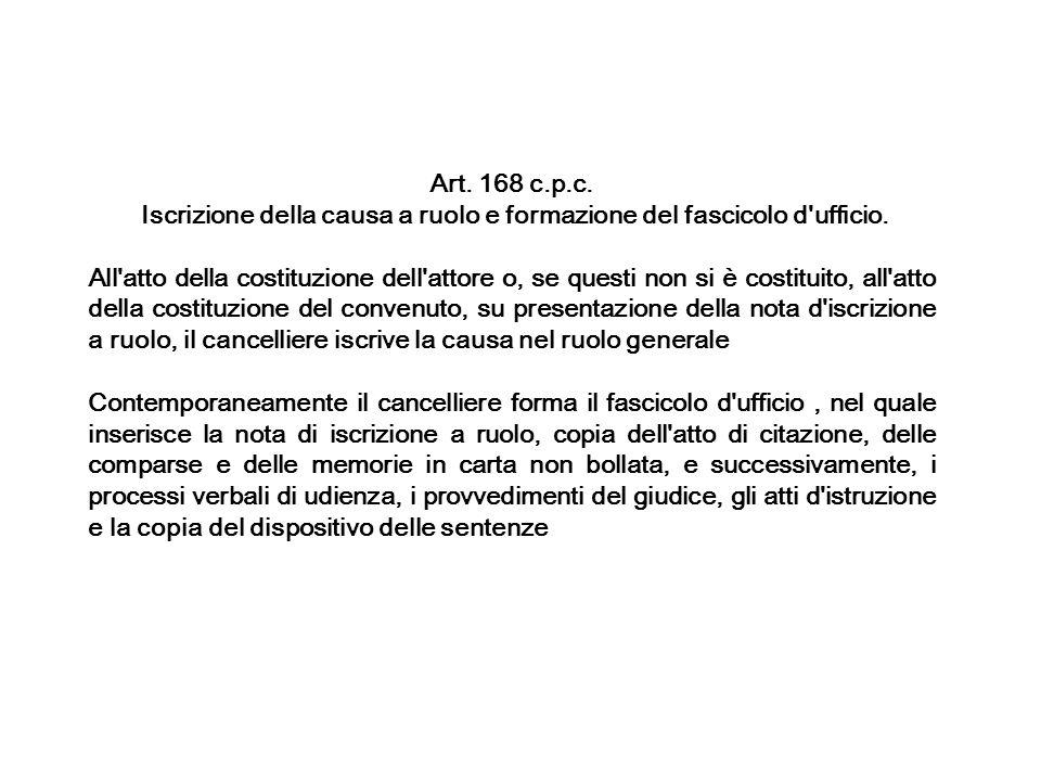Art. 168 c.p.c. Iscrizione della causa a ruolo e formazione del fascicolo d'ufficio. All'atto della costituzione dell'attore o, se questi non si è cos