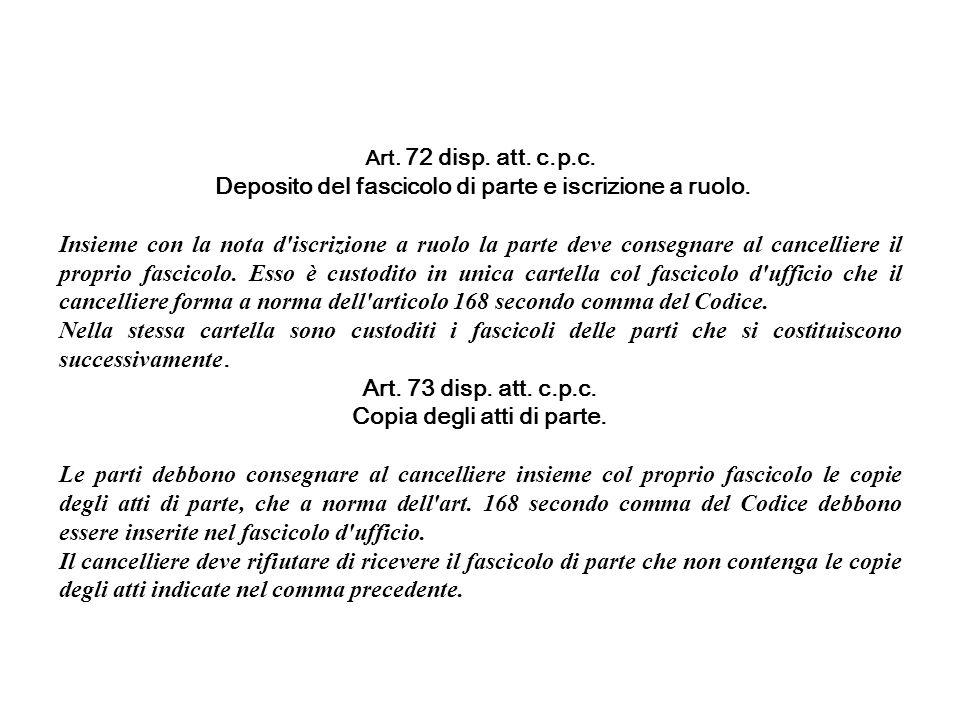 Art. 72 disp. att. c.p.c. Deposito del fascicolo di parte e iscrizione a ruolo. Insieme con la nota d'iscrizione a ruolo la parte deve consegnare al c