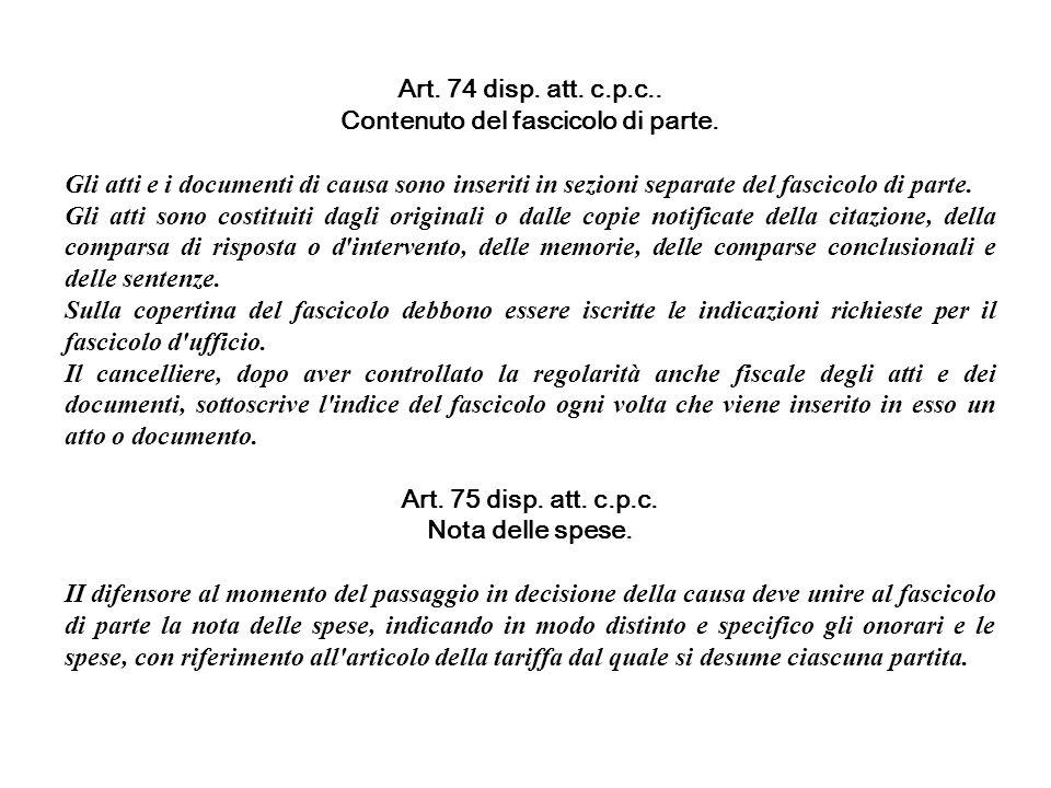 Art. 74 disp. att. c.p.c.. Contenuto del fascicolo di parte. Gli atti e i documenti di causa sono inseriti in sezioni separate del fascicolo di parte.