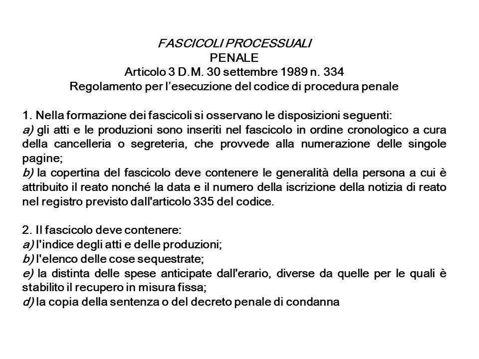 FASCICOLI PROCESSUALI PENALE Articolo 3 D.M. 30 settembre 1989 n. 334 Regolamento per lesecuzione del codice di procedura penale 1. Nella formazione d