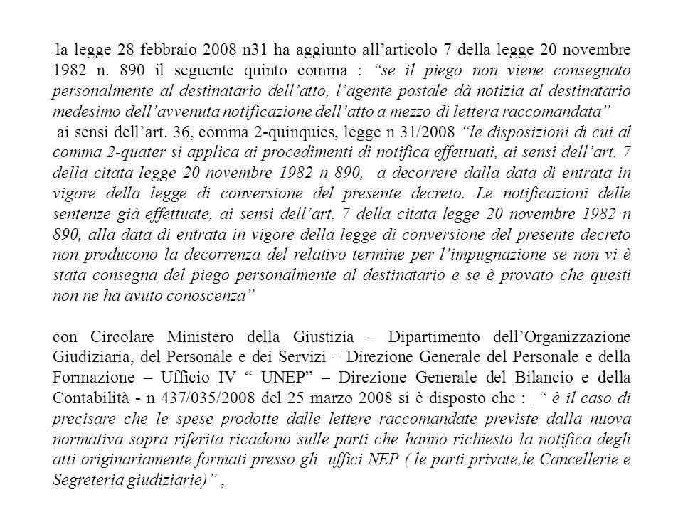 la legge 28 febbraio 2008 n31 ha aggiunto allarticolo 7 della legge 20 novembre 1982 n. 890 il seguente quinto comma : se il piego non viene consegnat