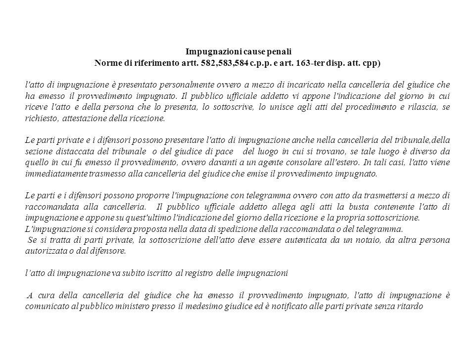 Impugnazioni cause penali Norme di riferimento artt. 582,583,584 c.p.p. e art. 163-ter disp. att. cpp) l'atto di impugnazione è presentato personalmen