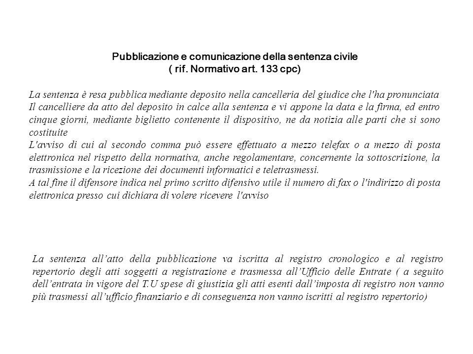 Pubblicazione e comunicazione della sentenza civile ( rif. Normativo art. 133 cpc) La sentenza è resa pubblica mediante deposito nella cancelleria del