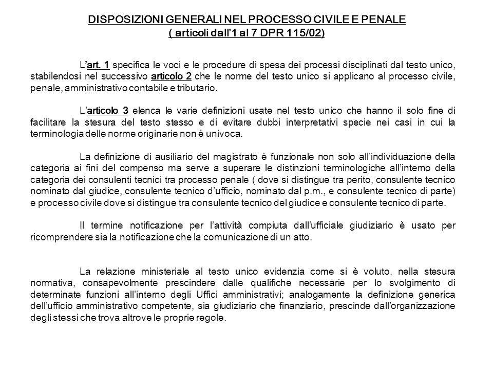 DISPOSIZIONI GENERALI NEL PROCESSO CIVILE E PENALE ( articoli dall1 al 7 DPR 115/02) Lart. 1 specifica le voci e le procedure di spesa dei processi di