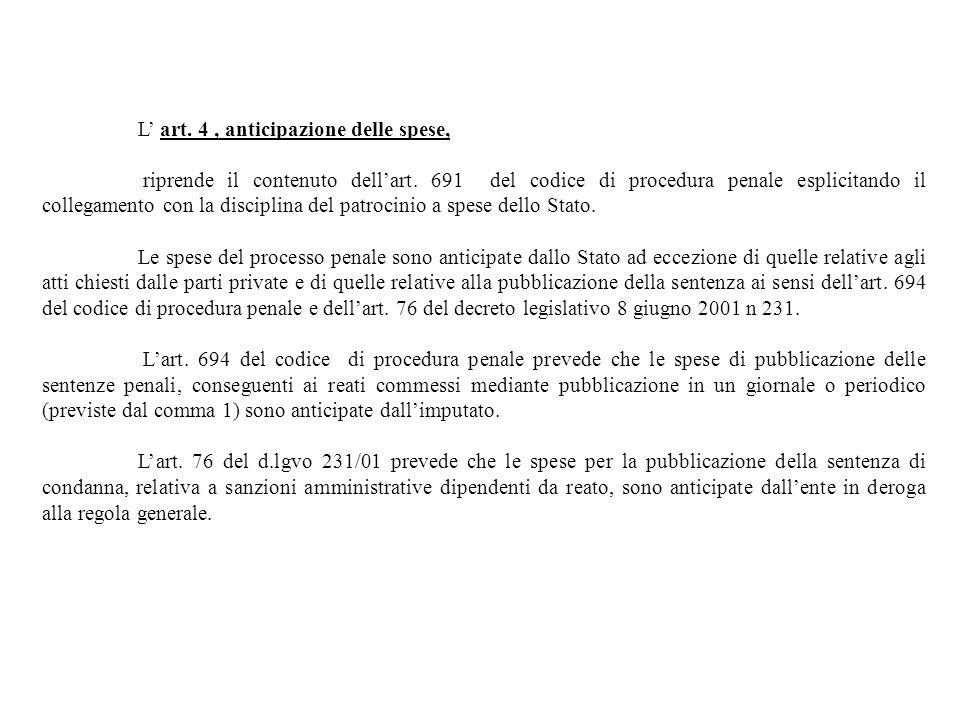 L art. 4, anticipazione delle spese, riprende il contenuto dellart. 691 del codice di procedura penale esplicitando il collegamento con la disciplina