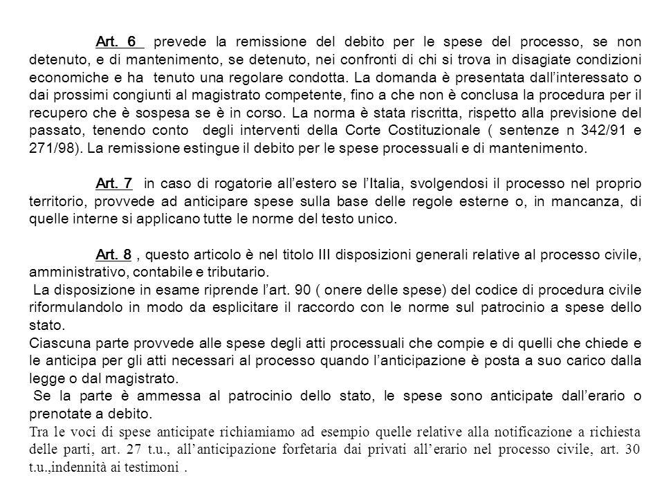 Art. 6 prevede la remissione del debito per le spese del processo, se non detenuto, e di mantenimento, se detenuto, nei confronti di chi si trova in d
