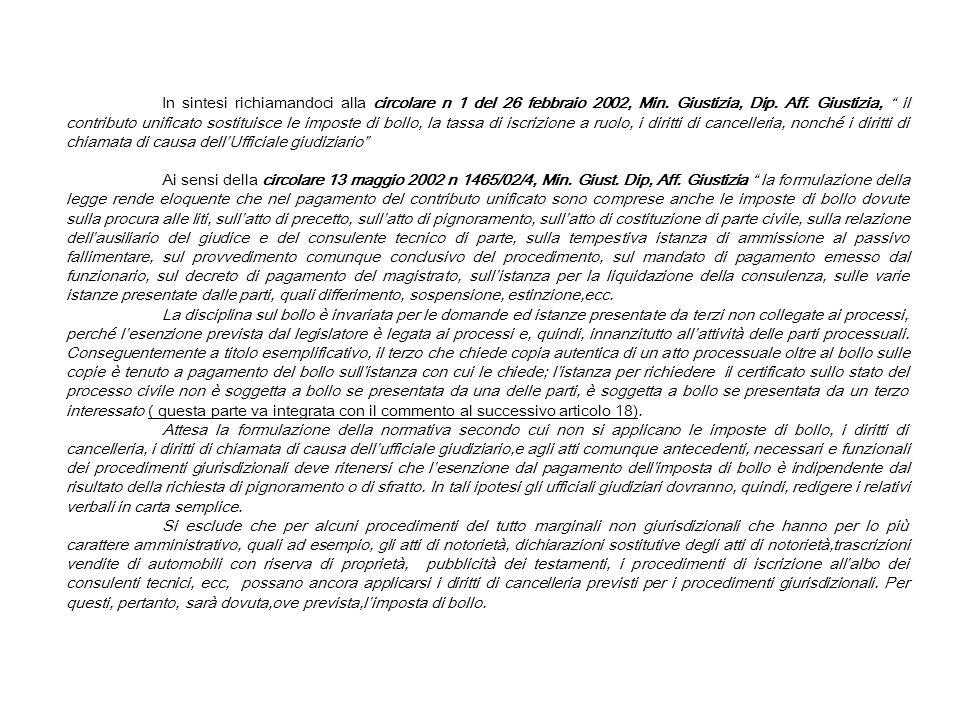 In sintesi richiamandoci alla circolare n 1 del 26 febbraio 2002, Min. Giustizia, Dip. Aff. Giustizia, il contributo unificato sostituisce le imposte