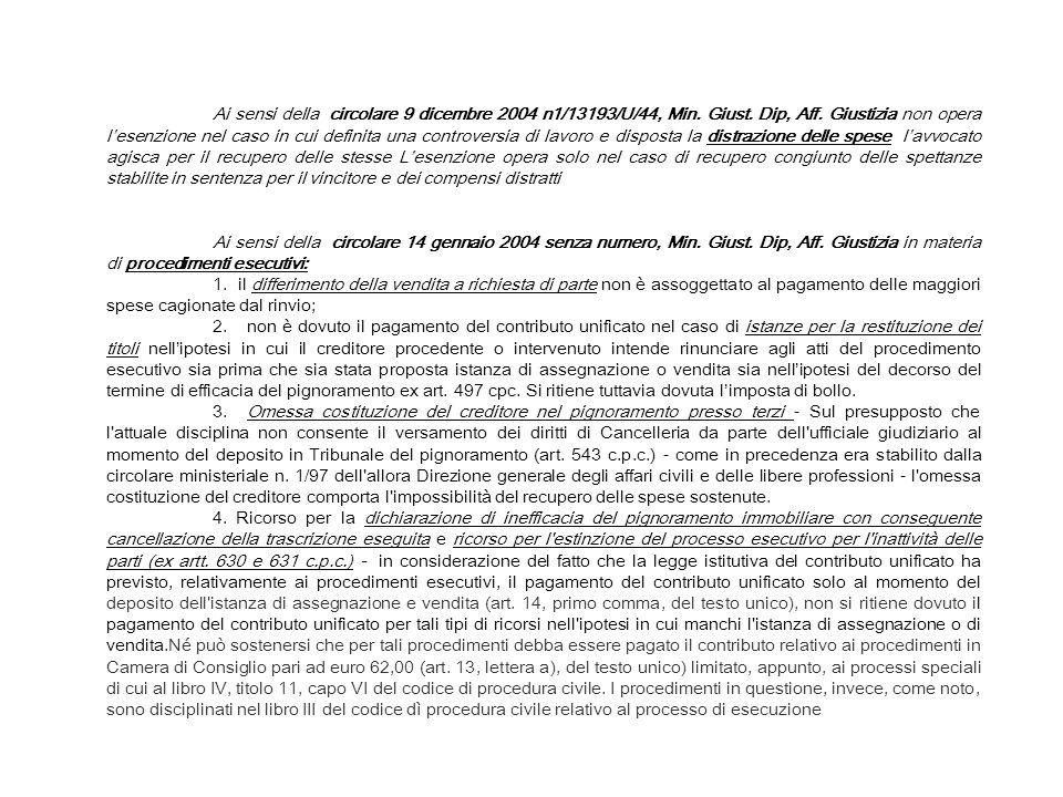 Ai sensi della circolare 9 dicembre 2004 n1/13193/U/44, Min. Giust. Dip, Aff. Giustizia non opera lesenzione nel caso in cui definita una controversia