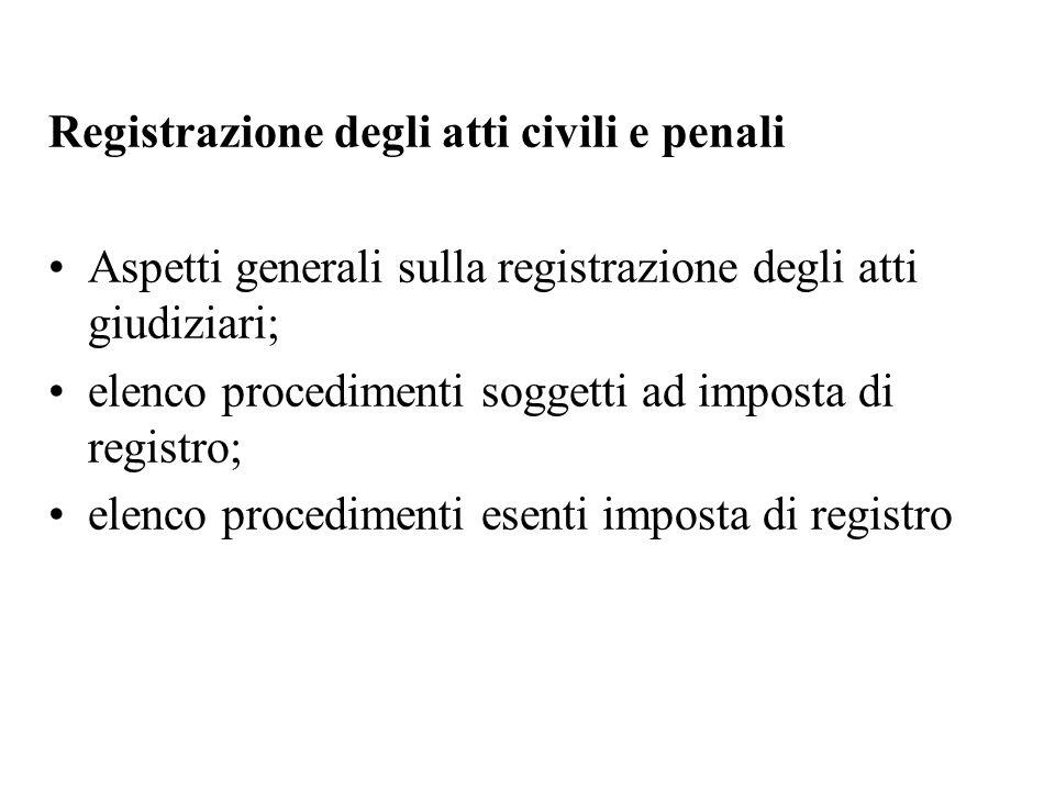 Registrazione degli atti civili e penali Aspetti generali sulla registrazione degli atti giudiziari; elenco procedimenti soggetti ad imposta di regist