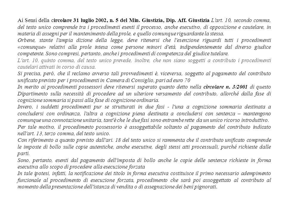 Ai Sensi della circolare 31 luglio 2002, n. 5 del Min. Giustizia, Dip. Aff. Giustizia L'art. 10, secondo comma, del testo unico comprende tra i proced