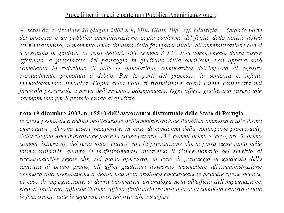 Procedimenti in cui è parte una Pubblica Amministrazione : Ai sensi della circolare 26 giugno 2003 n 9, Min. Giust. Dip, Aff. Giustizia ….Quando parte