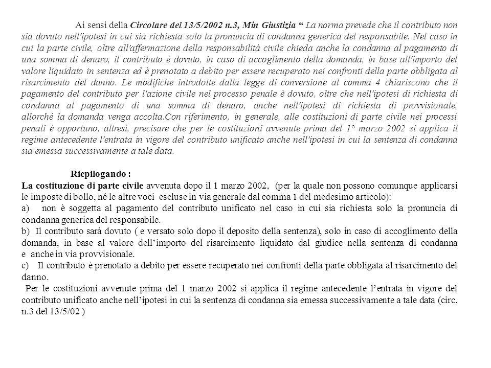 Ai sensi della Circolare del 13/5/2002 n.3, Min Giustizia La norma prevede che il contributo non sia dovuto nell'ipotesi in cui sia richiesta solo la